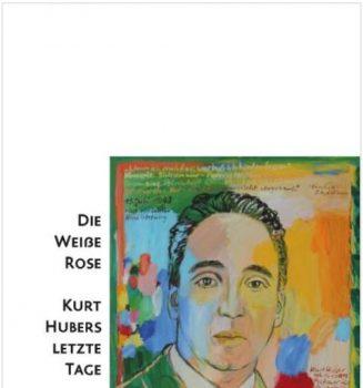"""Buchvorstellung """"Die Weiße Rose – Kurt Hubers letzte Tage"""" von Wolfgang Huber"""
