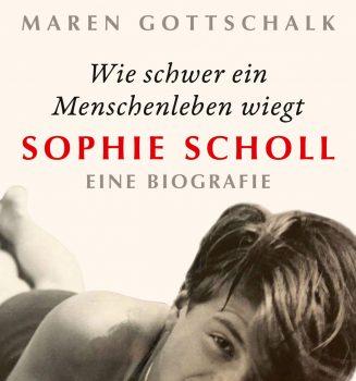 Buchvorstellung: Maren Gottschalk – Wie schwer ein Menschenleben wiegt. Sophie Scholl. Eine Biografie
