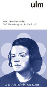 Titelbild des Veranstaltungsprogramms der Ulmer Arbeitsgruppe zum Gedenken an den 100. Geburtstag von Sophie Scholl